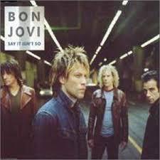 Say it isn't so - Bon Jovi