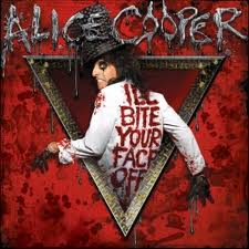 I'll bite your face off - Alice Cooper