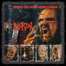 Would you love a monsterman - Lordi