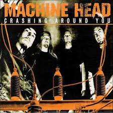 Machine Head -Crashing Around You