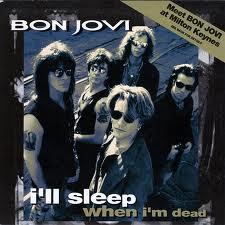 I'll sleep when I'm dead - Bon Jovi