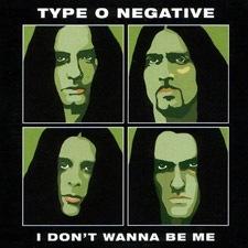 I don't wanna be me - Type O Negative