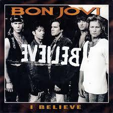 Bon Jovi - I believe
