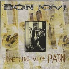 Something for the pain - Bon Jovi