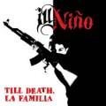Ill Niño - Till Death La Familia