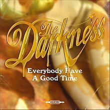 Everybody have a good time – The Darkness