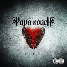 …to be loved – Papa Roach