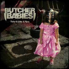 Butcher Babies - Take it like a man