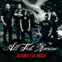 All That Remains - Asking too much