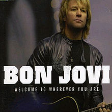Welcome to wherever you are – Bon Jovi