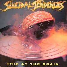 Suicidal Tendencies - Trip at the brain