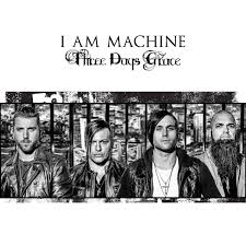 I am machine – Three Days Grace