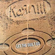 Let the guilt go – Korn