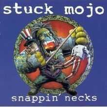 Stuck Mojo - Snappin Necks