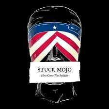 Stuck Mojo - Here Come The Infidels