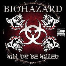 Kill or be killed – Biohazard