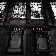 Don't need you – Bullet For My Valentine