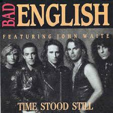 Time stood still – Bad English
