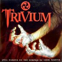 Pull harder on the strings of your martyr – Trivium
