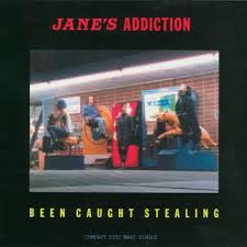 Been caught stealing – Jane's Addiction