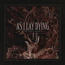 My own grave – As I Lay Dying