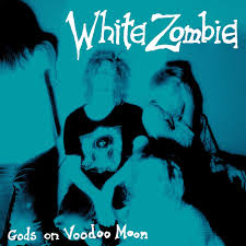 Gods on Voodoo Moon - White Zombie