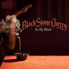 In my blood – Black Stone Cherry