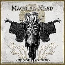 My hands are empty – Machine Head