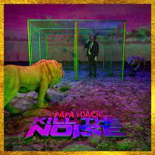 Kill the noise – Papa Roach